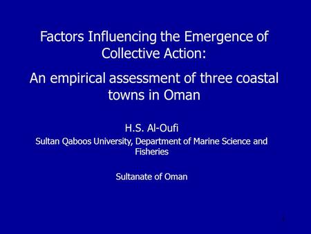 4 Factors Influencing the Emergence of Collective Action: An empirical assessment of three coastal towns in Oman H.S. Al-Oufi Sultan Qaboos University,