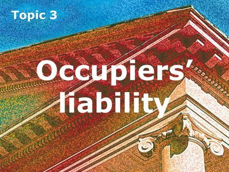 Topic 3 Occupiers' liability. Introduction Occupiers' liability concerns the duty owed by those who occupy land (and premises upon it) towards the safety.