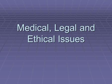 Medical, Legal and Ethical Issues. Medical Responsibilities.