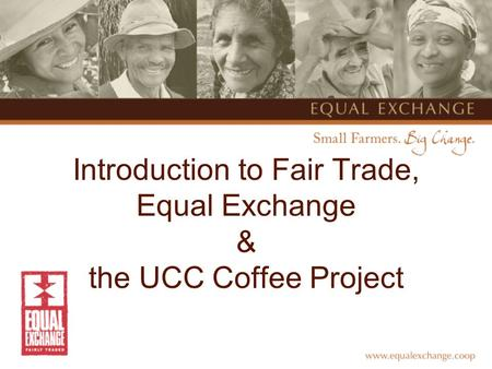 Introduction to Fair Trade, Equal Exchange & the UCC Coffee Project.