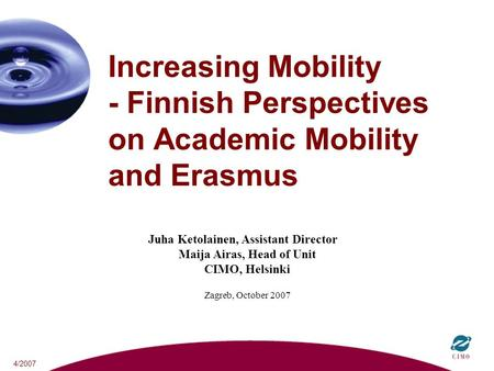 4/2007 Increasing Mobility - Finnish Perspectives on Academic Mobility and Erasmus Juha Ketolainen, Assistant Director Maija Airas, Head of Unit CIMO,
