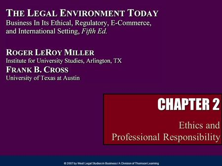 © 2007 by West Legal Studies in Business / A Division of Thomson Learning CHAPTER 2 Ethics and Professional Responsibility.