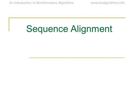 Www.bioalgorithms.infoAn Introduction to Bioinformatics Algorithms Sequence Alignment.
