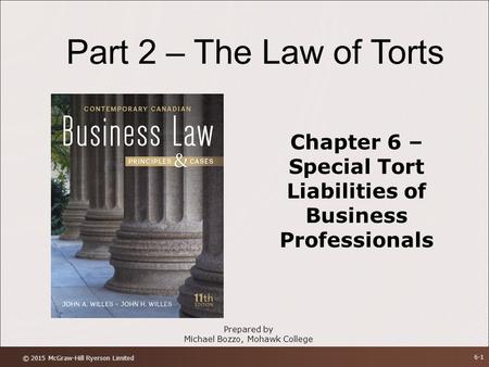 Part 2 – The Law of Torts Chapter 6 – Special Tort Liabilities of Business Professionals Prepared by Michael Bozzo, Mohawk College © 2015 McGraw-Hill Ryerson.