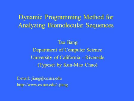 Dynamic Programming Method for Analyzing Biomolecular Sequences Tao Jiang Department of Computer Science University of California - Riverside (Typeset.