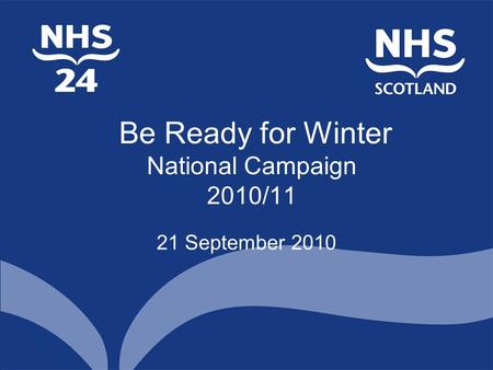 Be Ready for Winter National Campaign 2010/11 21 September 2010.