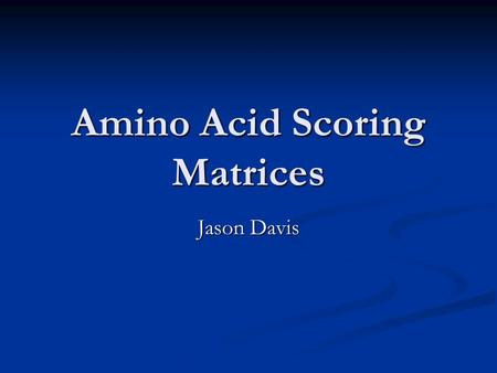 Amino Acid Scoring Matrices Jason Davis. Overview Protein synthesis/evolution Protein synthesis/evolution Computational sequence alignment Computational.