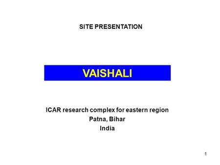 1 VAISHALI ICAR research complex for eastern region Patna, Bihar India SITE PRESENTATION.