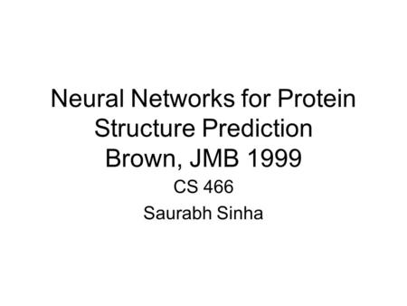 Neural Networks for Protein Structure Prediction Brown, JMB 1999 CS 466 Saurabh Sinha.