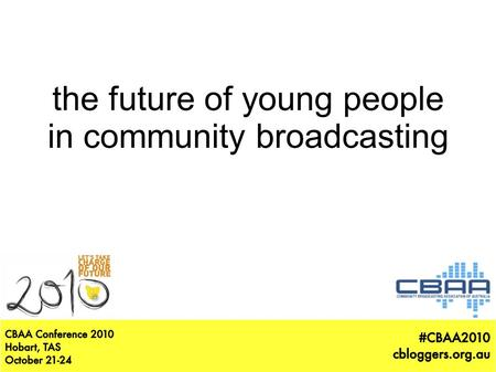 The future of young people in community broadcasting.