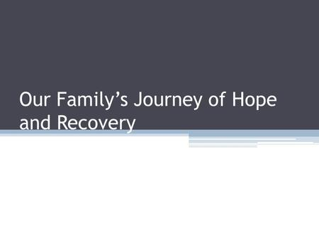 Our Family's Journey of Hope and Recovery. July 25, 1998.