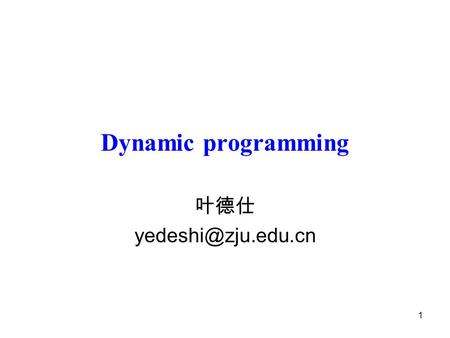 1 Dynamic programming 叶德仕 2 Dynamic Programming History Bellman. Pioneered the systematic study of dynamic programming in the 1950s.
