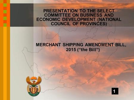 "MERCHANT SHIPPING AMENDMENT BILL, 2015 (""the Bill"") PRESENTATION TO THE SELECT COMMITTEE ON BUSINESS AND ECONOMIC DEVELOPMENT (NATIONAL COUNCIL OF PROVINCES)"