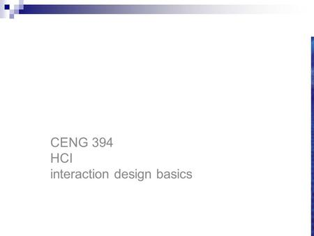 CENG 394 Introduction to Human-Computer Interaction CENG 394 HCI interaction design basics.