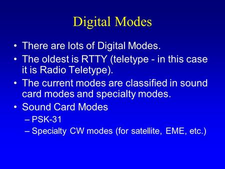 Digital Modes There are lots of Digital Modes. The oldest is RTTY (teletype - in this case it is Radio Teletype). The current modes are classified in sound.
