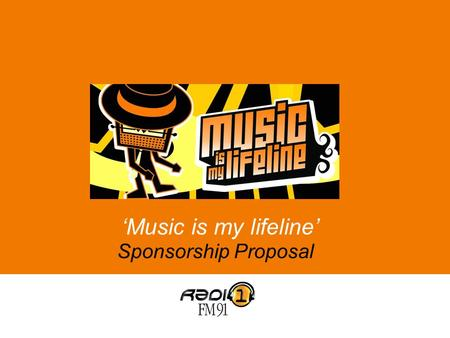 Sponsorship Proposal 'Music is my lifeline'. Prelude Objectives Campaign Idea Exploitation Sponsorship packages.