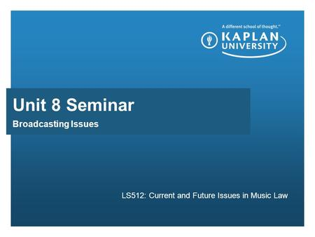 Broadcasting Issues LS512: Current and Future Issues in Music Law Unit 8 Seminar.