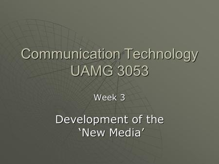 Communication Technology UAMG 3053 Week 3 Development of the 'New Media' 'New Media'