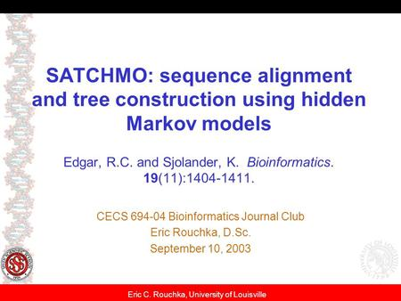 Eric C. Rouchka, University of Louisville SATCHMO: sequence alignment and tree construction using hidden Markov models Edgar, R.C. and Sjolander, K. Bioinformatics.