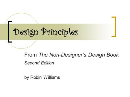 Design Principles From The Non-Designer's Design Book Second Edition by Robin Williams.