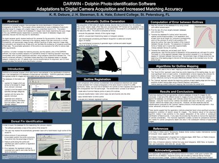 DARWIN - Dolphin Photo-identification Software Adaptations to Digital Camera Acquisition and Increased Matching Accuracy K. R. Debure, J. H. Stewman, S.