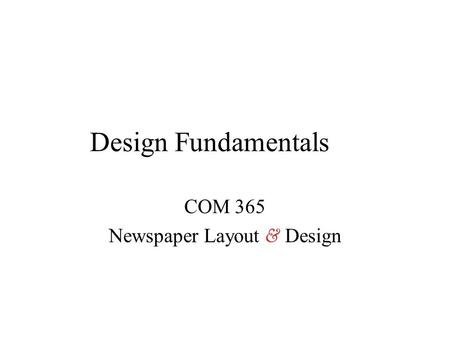 Design Fundamentals COM 365 Newspaper Layout & Design.