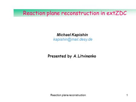 Reaction plane reconstruction1 Reaction plane reconstruction in extZDC Michael Kapishin Presented by A.Litvinenko.