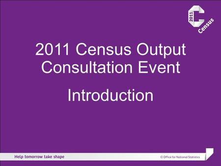 2011 Census Output Consultation Event Introduction.