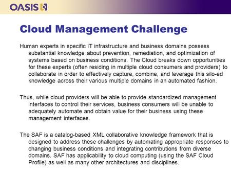 Cloud Management Challenge Human experts in specific IT infrastructure and business domains possess substantial knowledge about prevention, remediation,