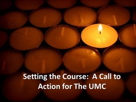 Setting the Course: A Call to Action for The UMC.