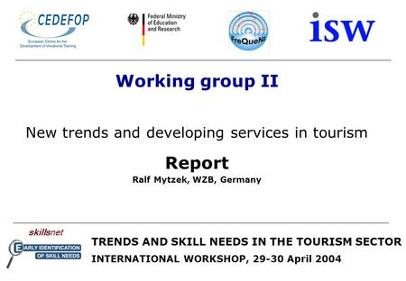 Skillsnet TRENDS AND SKILL NEEDS IN THE TOURISM SECTOR INTERNATIONAL WORKSHOP, 29-30 April 2004 Working group II New trends and developing services in.