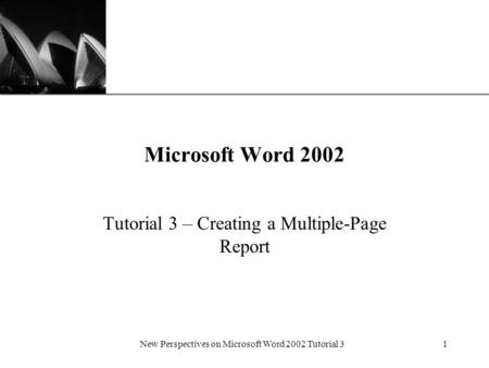 XP New Perspectives on Microsoft Word 2002 Tutorial 31 Microsoft Word 2002 Tutorial 3 – Creating a Multiple-Page Report.