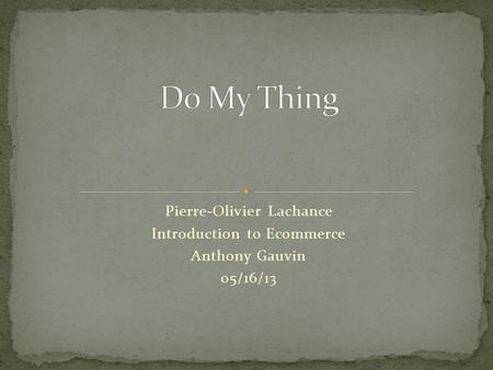 Pierre-Olivier Lachance Introduction to Ecommerce Anthony Gauvin 05/16/13.