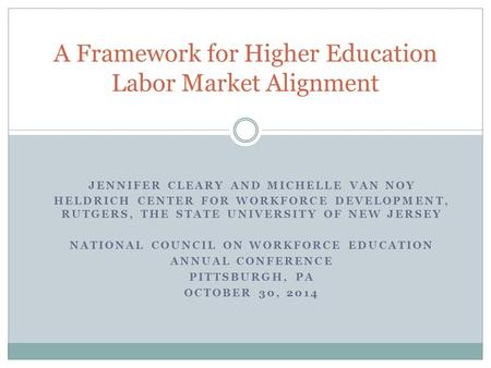 JENNIFER CLEARY AND MICHELLE VAN NOY HELDRICH CENTER FOR WORKFORCE DEVELOPMENT, RUTGERS, THE STATE UNIVERSITY OF NEW JERSEY NATIONAL COUNCIL ON WORKFORCE.