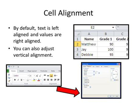 Cell Alignment By default, text is left aligned and values are right aligned. You can also adjust vertical alignment.