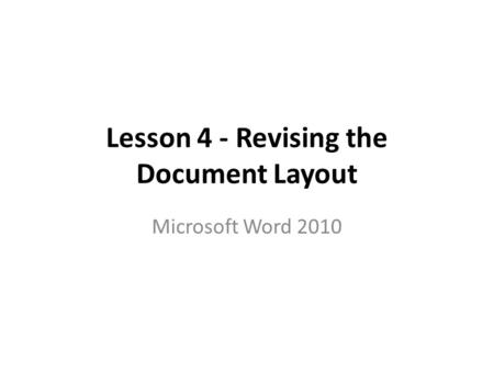 Lesson 4 - Revising the Document Layout Microsoft Word 2010.