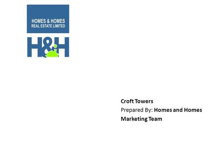 Croft Towers Prepared By: Homes and Homes Marketing Team.