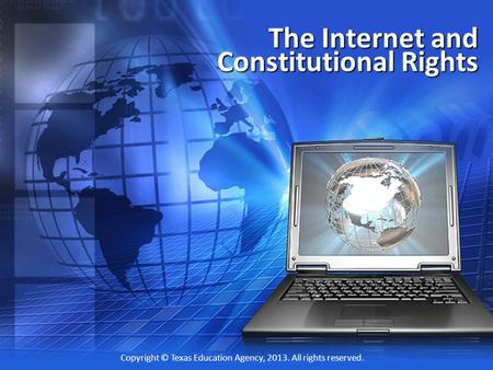 The Internet and Constitutional Rights Copyright © Texas Education Agency, 2013. All rights reserved.