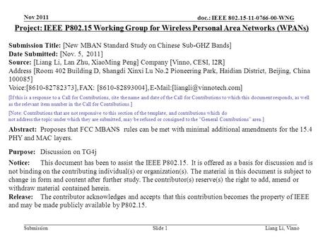 Doc.: IEEE 802.15-11-0766-00-WNG Submission Nov 2011 Liang Li, Vinno Slide 1 Project: IEEE P802.15 Working Group for Wireless Personal Area Networks (WPANs)