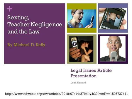 + Legal Issues Article Presentation Leah Howard  Sexting, Teacher Negligence,