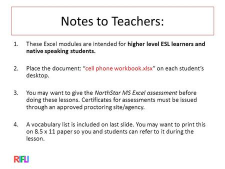 "Notes to Teachers: 1.These Excel modules are intended for higher level ESL learners and native speaking students. 2.Place the document: ""cell phone workbook.xlsx"""