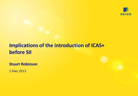 Implications of the introduction of ICAS+ before SII Stuart Robinson 1 May 2013.