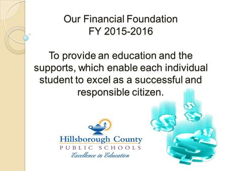 Our Financial Foundation FY 2015-2016 To provide an education and the supports, which enable each individual student to excel as a successful and responsible.