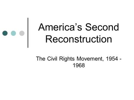America's Second Reconstruction The Civil Rights Movement, 1954 - 1968.