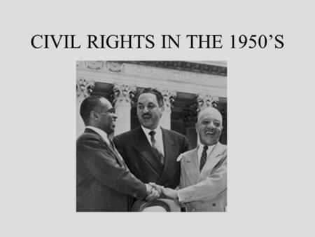 CIVIL RIGHTS IN THE 1950'S. The Context Eisenhower –cautious approach –opposed Truman's decision to desegregate the armed forces –reversal of FDR style.