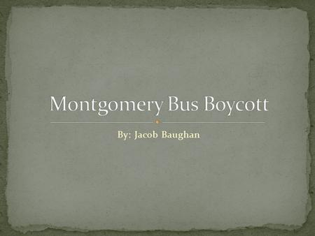 By: Jacob Baughan. The Boycott began on December 1, 1955 and lasted 382 days.