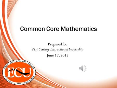 Prepared for 21st Century Instructional Leadership June 17, 2013 Common Core Mathematics.