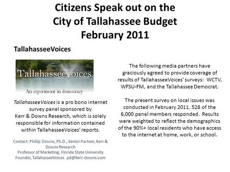 TallahasseeVoices Citizens Speak out on the City of Tallahassee Budget February 2011 TallahasseeVoices is a pro bono internet survey panel sponsored by.