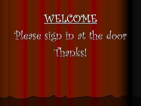WELCOME Please sign in at the door Thanks!. Kindergarten Goals Learn to read to at least a level E (see books at your table) Learn to read to at least.