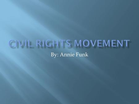 By: Annie Funk.  The Civil Rights Movement was a non-violent protest for civil rights.  Everything in the south was segregated and I mean everything.